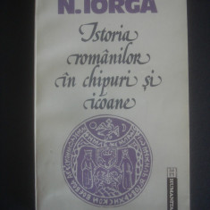 N. IORGA - ISTORIA ROMANILOR IN CHIPURI SI ICOANE - Istorie, Humanitas