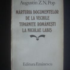 AUGUSTIN Z. N. POP - MARTURIA DOCUMENTELOR DE LA VECHILE TIPARNITE ROMANESTI .. - Istorie