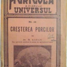 BIBLIOTECA AGRICOLA A ZIARULUI UNIVERSUL, NR. 62, CRESTEREA PORCILOR de DR. M. GATAN, 1939 - Revista culturale