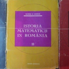 Istoria Matematicii In Romania (vol. I - II - III) - George St. Andonie