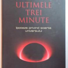 ULTIMELE TREI MINUTE, IPOTEZE PRIVIND SOARTA UNIVERSULUI de PAUL DAVIES, EDITIA A DOUA, 2008