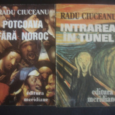 RADU CIUCEANU - INTRAREA IN TUNEL, POTCOAVA FARA NOROC * MEMORII  2 volume