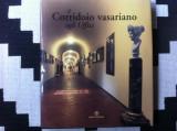 Il Corridoio Vasariano agli Uffizi album muzeu arta cultura hobby lb italiana, Alta editura