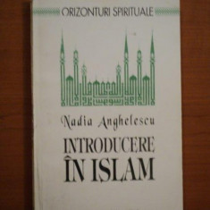 INTRODUCERE IN ISLAM de NADIA ANGHELESCU, 1993 - Carti Crestinism