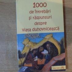1000 DE INTREBARI SI RASPUNSURI DESPRE VIATA DUHOVNICEASCA, Galati 2005 - Carti Crestinism