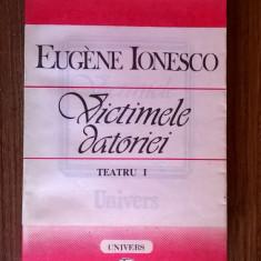 Eugene Ionesco - Victimele datoriei {teatru I} - Carte Teatru