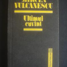MIRCEA VULCANESCU - ULTIMUL CUVANT - Studiu literar