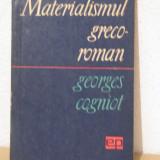 MATERIALISMUL GRECO-ROMAN de GEORGES COGNIOT - Filosofie