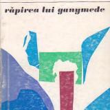 MIRCEA HORIA SIMIONESCU - RAPIREA LUI GANYMEDE - Carte de calatorie