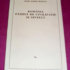 ROMANIA PAMINT DE CIVILIZATIE SI SINTEZA - Dan Zamfirescu, Publicistica + CADOU, Anul publicarii: 1969