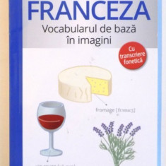 LIMBA FRANCEZA, VOCABULARUL DE BAZA IN IMAGINI, CU TRANSCRIERE FONETICA, 2016 - Carte in alte limbi straine