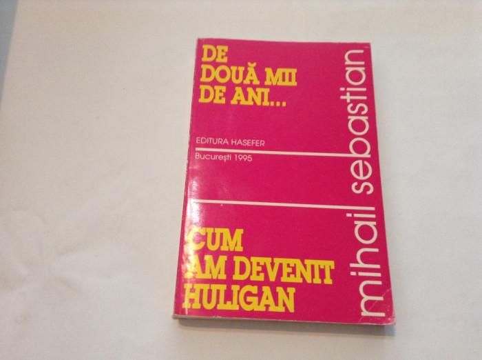 Mihail Sebastian De doua mii de ani...; Cum am devenit huligan,RF7/1