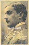 EUGEN SIMION - E. LOVINESCU SCEPTICUL MANTUIT VOLUMUL 1