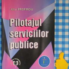 Pilotajul serviciilor publice Alina Profiroiu - Carte Administratie Publica