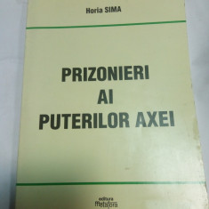 PRIZONIERI AI PUTERILOR AXEI - HORIA SIMA - Istorie