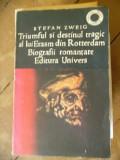 TRIUMFUL SI DESTINUL TRAGIC AL LUI ERASM DIN ROTTERDAM.BIOGRAFII ROMANTATE, Univers, 1975, Stefan Zweig