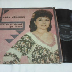 DISC VINIL MARIA CIRNECI DE N-AR FI DORUL PE LUME EPE 03379 - Muzica Populara