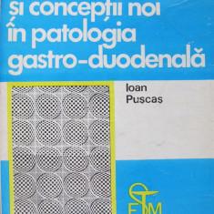 Probleme actuale si conceptii noi in patologia gastro-duodenala - Ioan Puscas - Carte Gastroenterologie