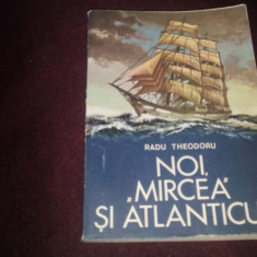 RADU THEODORU - NOI MIRCEA SI ATLANTICUL - Carte de calatorie