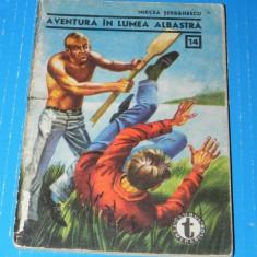 Aventura in lumea albastra - Mircea Serbanescu - clubul temerarilor nr 14 (06057 - Carte de aventura