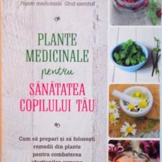 PLANTE MEDICINALE PENTRU SANATATEA COPILULUI TAU de ROSEMARY GLADSTAR, 2016