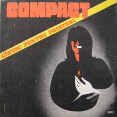 Compact – Cîntec Pentru Prieteni (LP - Romania - VG) - Muzica Rock Altele, VINIL