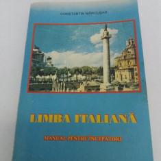 LIMBA ITALIANĂ* MANUAL PENTRU ÎNCEPĂTORI/ CONSTANTIN MĂRCUȘAN - Curs Limba Italiana