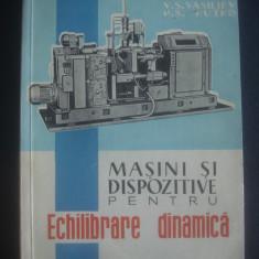 V. S. VASILIEV, P. S. KUTKO - MASINI SI DISPOZITIVE PENTRU ECHILIBRARE DINAMICA