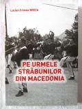 """""""PE URMELE STRABUNILOR DIN MACEDONIA"""", Lucian Cristea Breza, 2015. Carte noua"""
