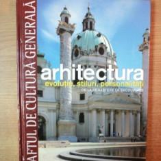 ARHITECTURA, EVOLUTIE, STILURI, PERSONALITATI, DE LA RENASTERE LA SECOLUL XIX - Carte Arhitectura