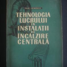 ILIE IONESCU - TEHNOLOGIA LUCRULUI IN INSTALATII DE INCALZIRE GENERALA