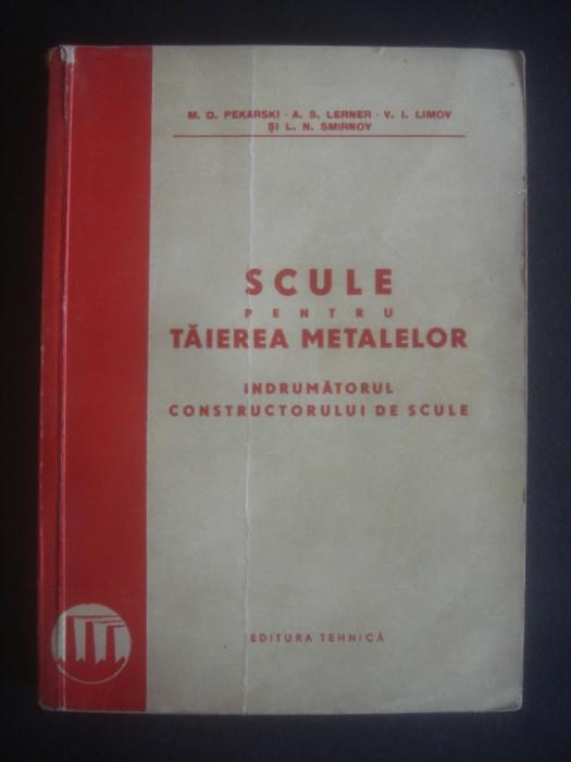 M. D. PEKARSKI - SCULE PENTRU TAIEREA METALELOR