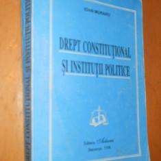 DREPT CONSTITUTIONAL SI INSTITUTII POLITICE - IOAN MURARU - Carte Drept constitutional