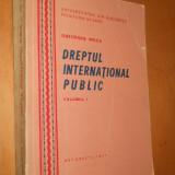DREPTUL INTERNATIONAL PUBLIC -VOL 1 - GHEORGHE MOCA - Carte Drept international