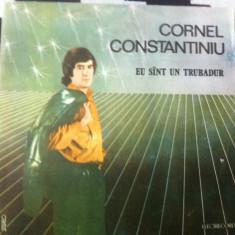 Cornel constantiniu eu sant un trubadur disc vinyl lp Muzica Pop electrecord usoara slagare, VINIL