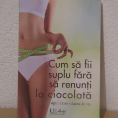 CUM SA FI SUPLU FARA SA RENUNTI LA CIOCOLATA - Carte Alimentatie