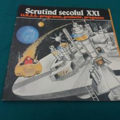 SCRUTÎND SECOLUL XXI *U.R.S.S.- PROGRAME, PROIECTE, PROGNOZE/ 1984 - Carte Epoca de aur