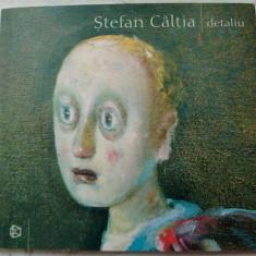 STEFAN CALTIA: DETALIU (ALBUM, GALERIA POSIBILA - 2004) - Album Arta
