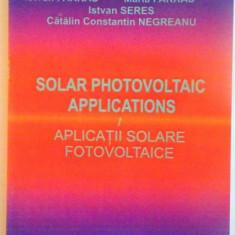SOLAR PHOTOVOLTAIC APPLICATIONS / APLICATII SOLARE FOTOVOLTAICE de SANDOR BARTHA, MARIA FARKAS, 2006 - Carti Mecanica
