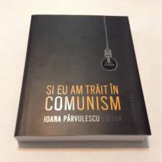 SI EU AM TRAIT IN COMUNISM de IOANA PARVULESCU, 2015,i2