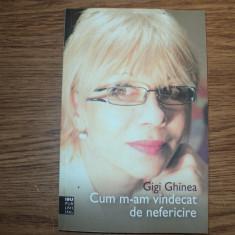 Cum m-am vindecat de nefericire de Gigi Ghinea - Carte dezvoltare personala