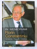 IN MEMORIAM Florin Constantiniu - Smerenie. Pasiune. Credinta, 2013. Carte noua, Alta editura