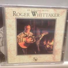 ROGER WHITTAKER - AN EVENING WITH (1994/PRISM REC/UK) - ORIGINAL/NOU/SIGILAT - Muzica Country universal records, CD