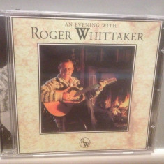 ROGER WHITTAKER - AN EVENING WITH (1994/PRISM REC/UK) - ORIGINAL/NOU/SIGILAT - Muzica Country universal records, CD