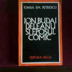 Ioana Em. Petrescu Ion Budai Deleanu si eposul comic, ed. princeps tiraj 3300 ex - Carte Editie princeps