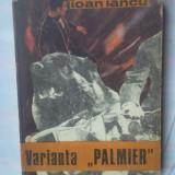 """(C324) IOAN IANCU - VARIANTA """"PALMIER"""" - Roman, Anul publicarii: 1976"""