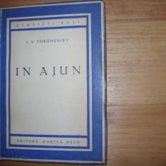 I. S. TURGHENIEV - IN AJUN ( 1951, Editura Cartea Rusa ) * - Carte veche