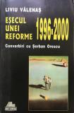ESECUL UNEI REFORME 1996-2000. Convorbiri cu Serban Orescu - Liviu Valenas