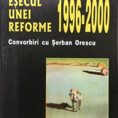 ESECUL UNEI REFORME 1996-2000. Convorbiri cu Serban Orescu - Liviu Valenas - Carte Istorie