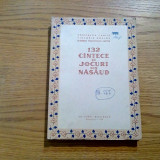 132 CINTECE SI JOCURI DIN NASAUD - C. Zamfir, V. Dosios -  1958, 191 p.